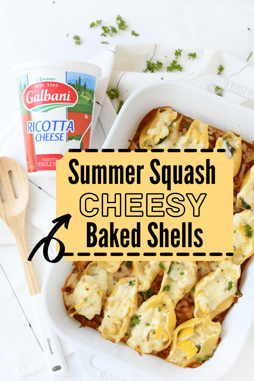 Cheesy Summer Squash Stuffed Shells